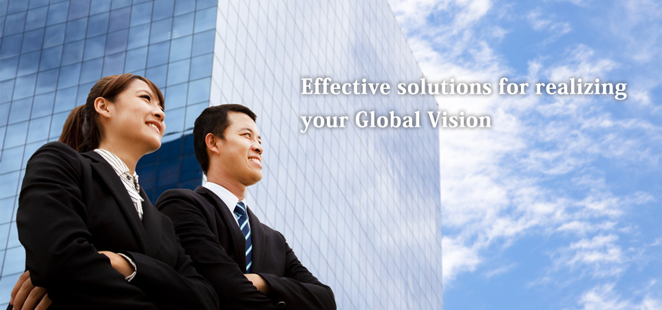 We effective solutions for realizing your Global Vision.
